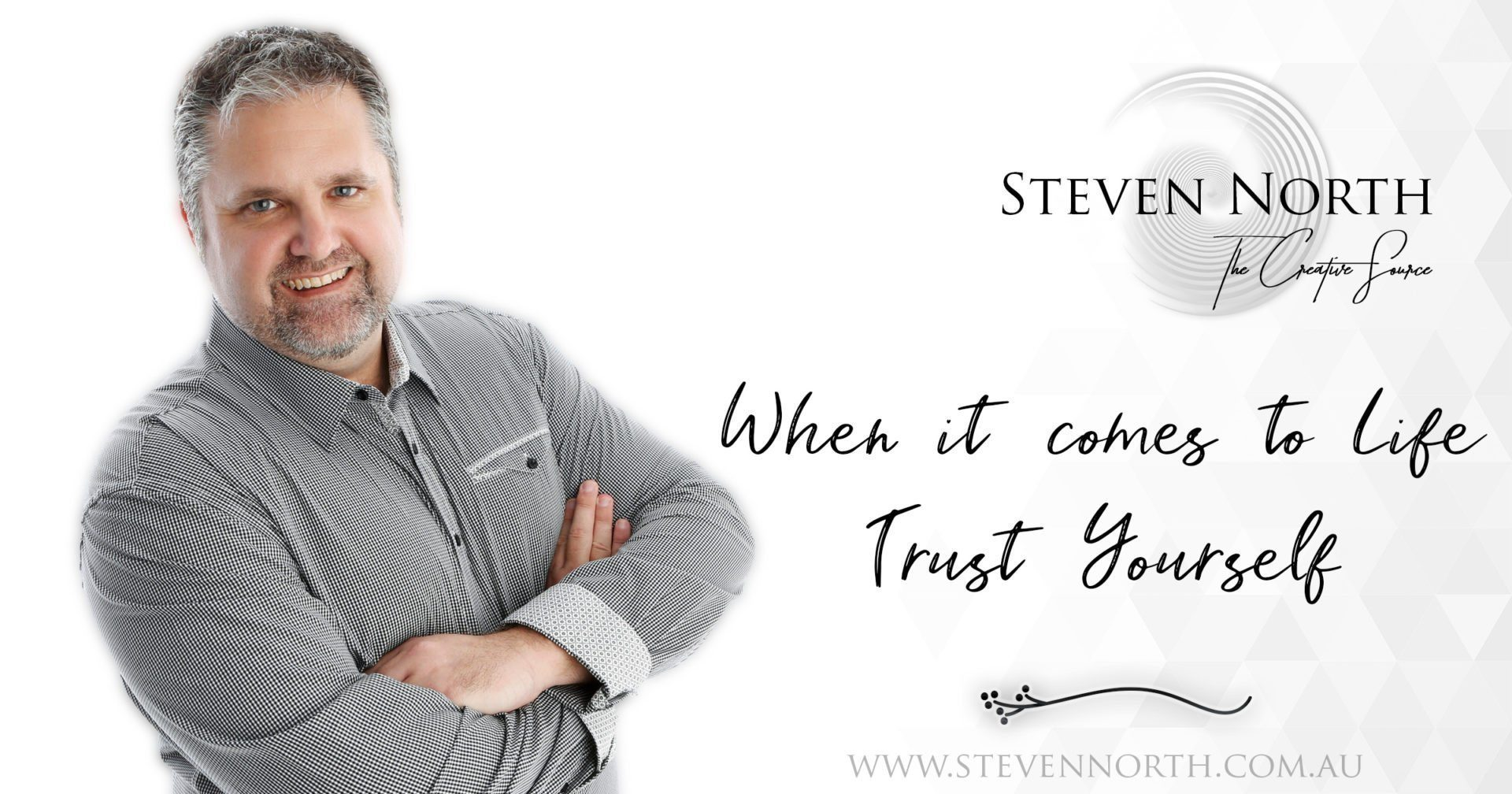 When it comes to Life, Trust Yourself with Steven North