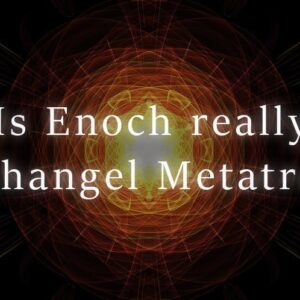Is Enoch really Archangel Metatron?