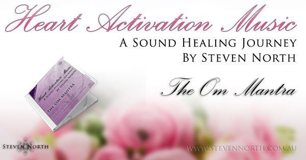 The Om Mantra Heart Activation Music by Steven North