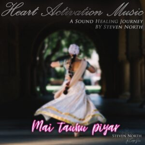 Mai Tauna Piyar - Steven North - Heart Activation Music