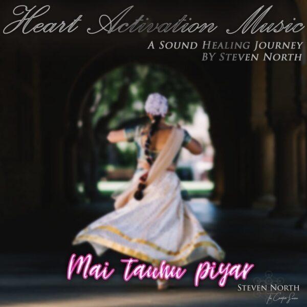 Mai Tauna Piyar - Steven North - Heart Activation Music
