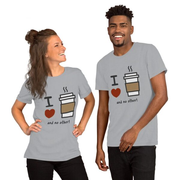 I Love Coffee and No Other - Short-Sleeve Unisex T-Shirt 1