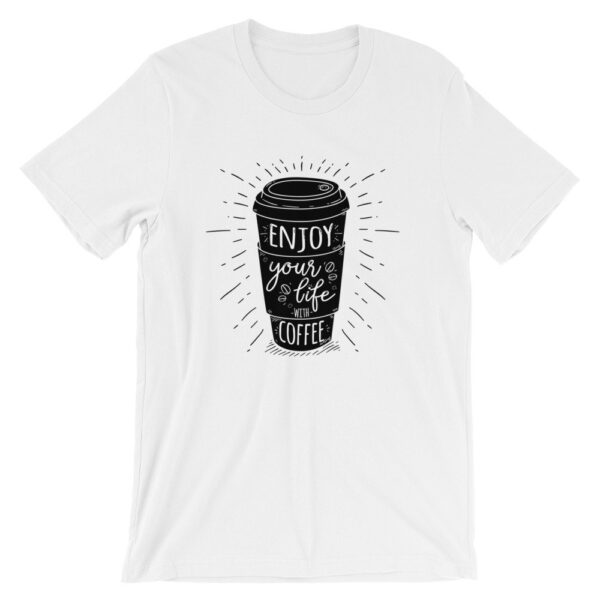 Enjoy Life with Coffee - Short-Sleeve Unisex T-Shirt 1